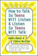 how to talk so teens will listen & listen so teens will talk, parenting teenagers